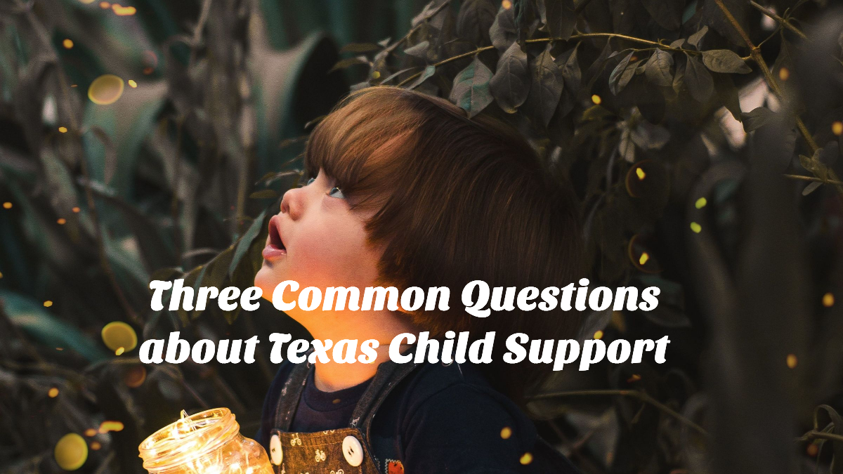 Three Common Questions about Texas Child Support
