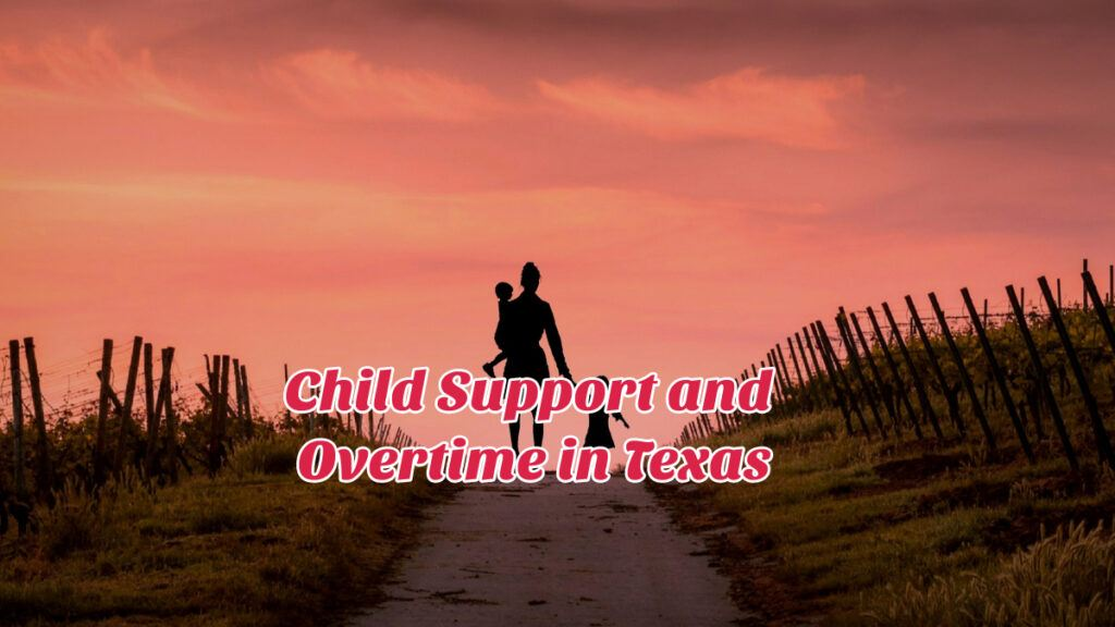 Child Support and Overtime in Texas